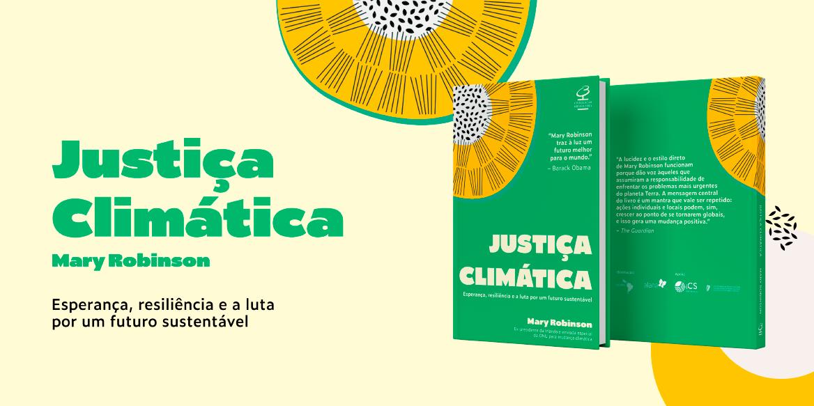 Arte de fundo claro. Na parte superior há uma ilustração em formato de girassol e embaixo está escrito Justiça Climática, Mary Robinson, Esperança, Resiliência e a Luta por um Futuro Sustentável. Logo ao lado, a imagem da capa e contracapa do livro Justiça Climática, com a mesma ilustração.